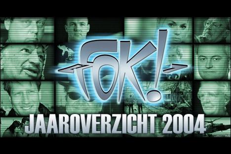 FOK! Nieuws Jaaroverzicht 2004
